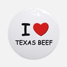 I love texas beef Ornament (Round)