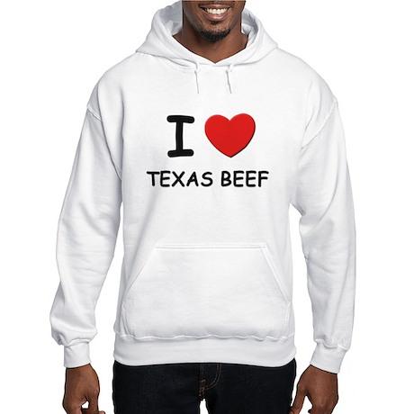 I love texas beef Hooded Sweatshirt