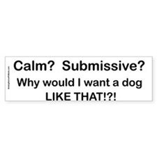 Calm? Submissive? Not For Me! : ) Bumper Car Sticker