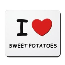 I love sweet potatoes Mousepad