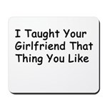 Taught Your Girlfriend Mousepad
