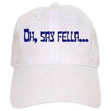 Oh Say Fella Baseball Cap
