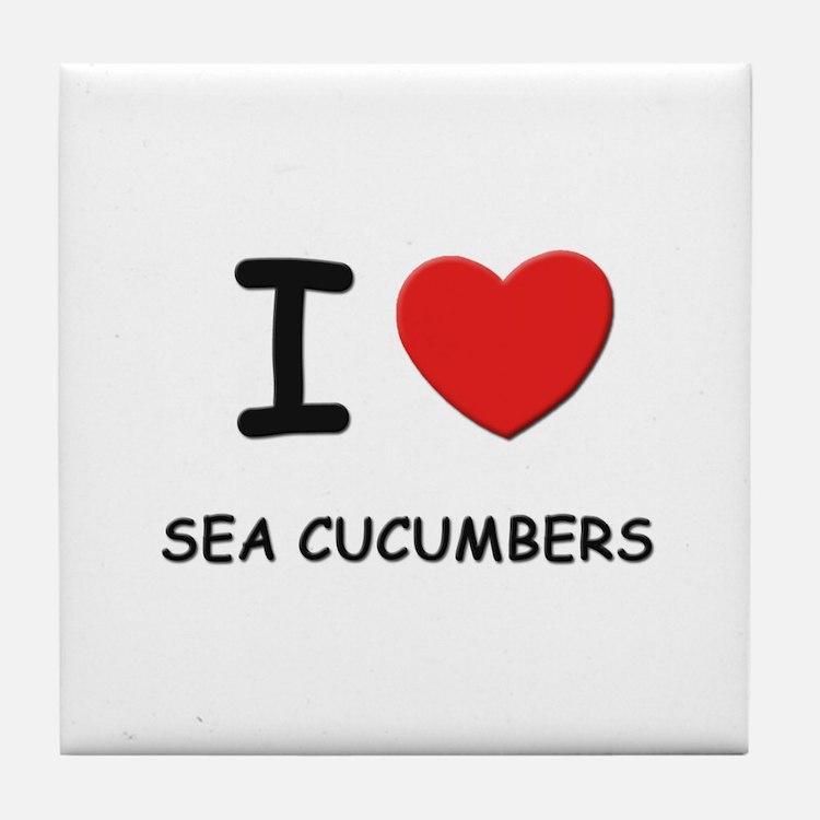 I love sea cucumbers Tile Coaster
