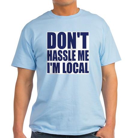 Don't hassle me I'm local light T-Shirt