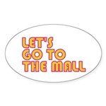 Let's Go To The Mall Oval Sticker