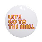 Let's Go To The Mall Ornament (Round)