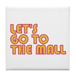 Let's Go To The Mall Tile Coaster