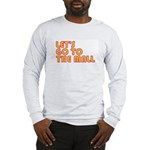 Let's Go To The Mall Long Sleeve T-Shirt