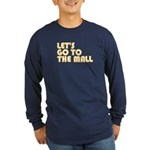Let's Go To The Mall Long Sleeve Dark T-Shirt