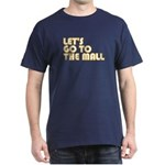 Let's Go To The Mall Dark T-Shirt
