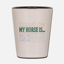 My Horse Is... Shot Glass