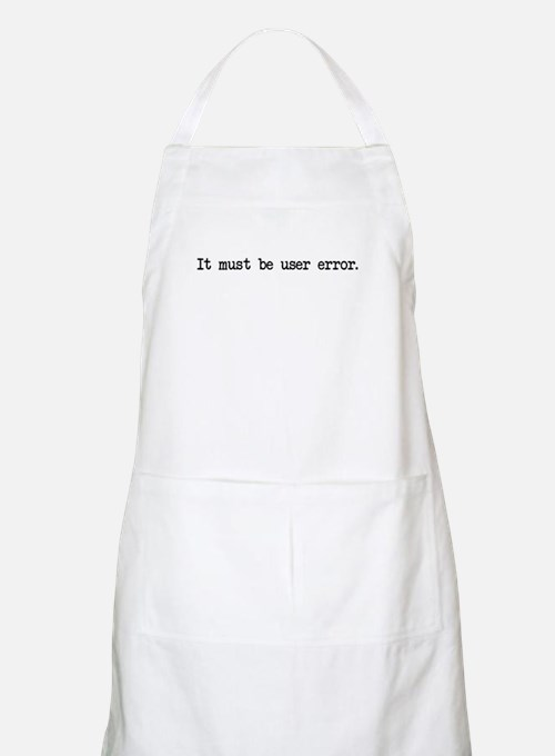It must be user error Apron