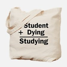 Student + Dying = Studying Tote Bag