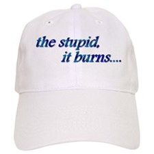 Stupid, It Burns Baseball Cap