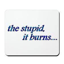 Stupid, It Burns Mousepad