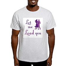 Let Me Lead You T-Shirt