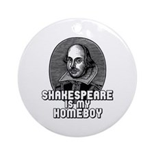 Shakespeare is my Homeboy Ornament (Round)