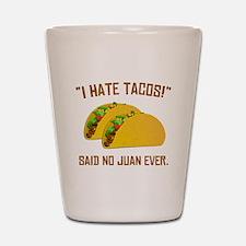 I Hate Tacos Shot Glass