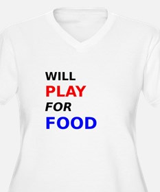 Will Play for Food Plus Size T-Shirt