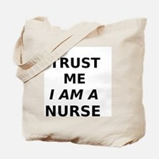 Trust Me I Am A Nurse Tote Bag