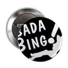 """BADA BING 2.25"""" Button"""