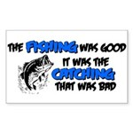 The Fishing Was Good Rectangle Sticker
