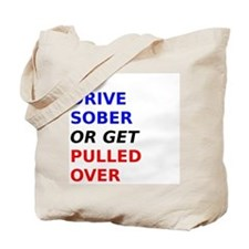 Drive Sober Or Get Pulled Over Tote Bag