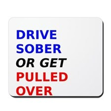 Drive Sober Or Get Pulled Over Mousepad