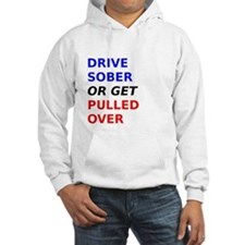 Drive Sober Or Get Pulled Over Hoodie