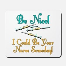Be Nice - Nurse Humor Mousepad