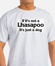 Lhasapoo: If it's not Ash Grey T-Shirt