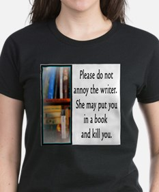 Do not annoy the writer. (female version) T-Shirt
