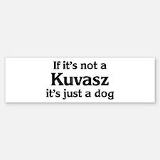 Kuvasz: If it's not Bumper Bumper Bumper Sticker