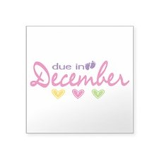 "Due in December Square Sticker 3"" x 3"""