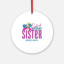 Custom Cutest Little Sister Ornament (Round)