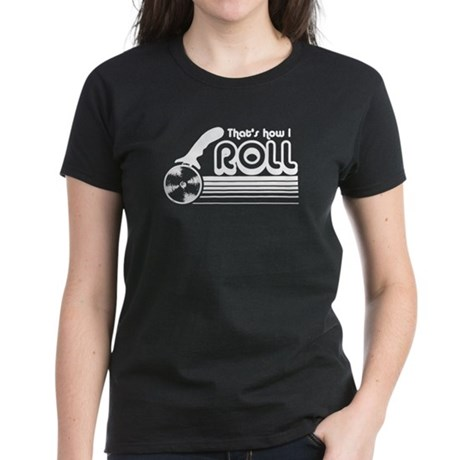 That's How I Roll (pizza) Women's Dark T-Shirt