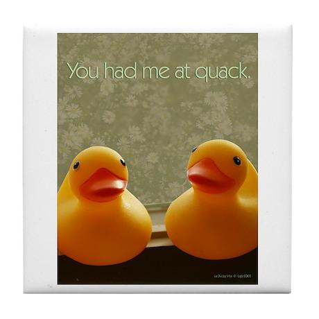 You Had Me At Quack Tile Coaster