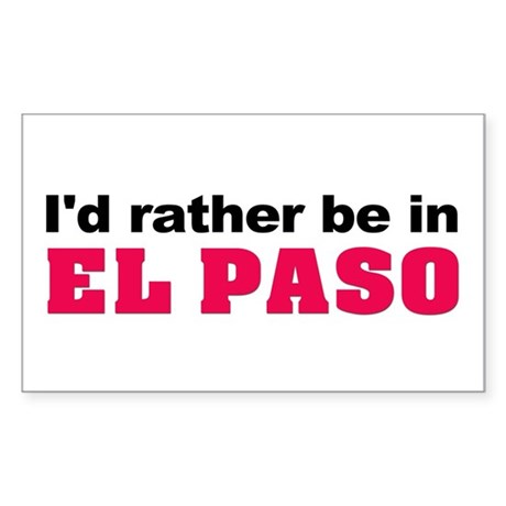 I'd rather be in El Paso Rectangle Sticker