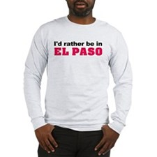 I'd rather be in El Paso Long Sleeve T-Shirt
