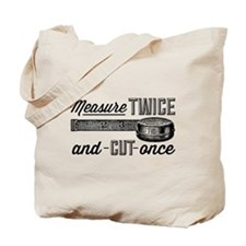 Measure Twice Tote Bag