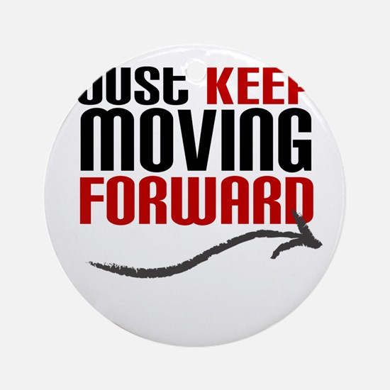 Just Keep Moving Forward Ornament (Round)