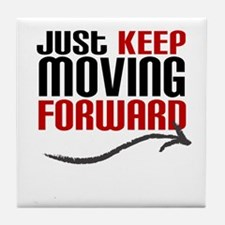 Just Keep Moving Forward Tile Coaster