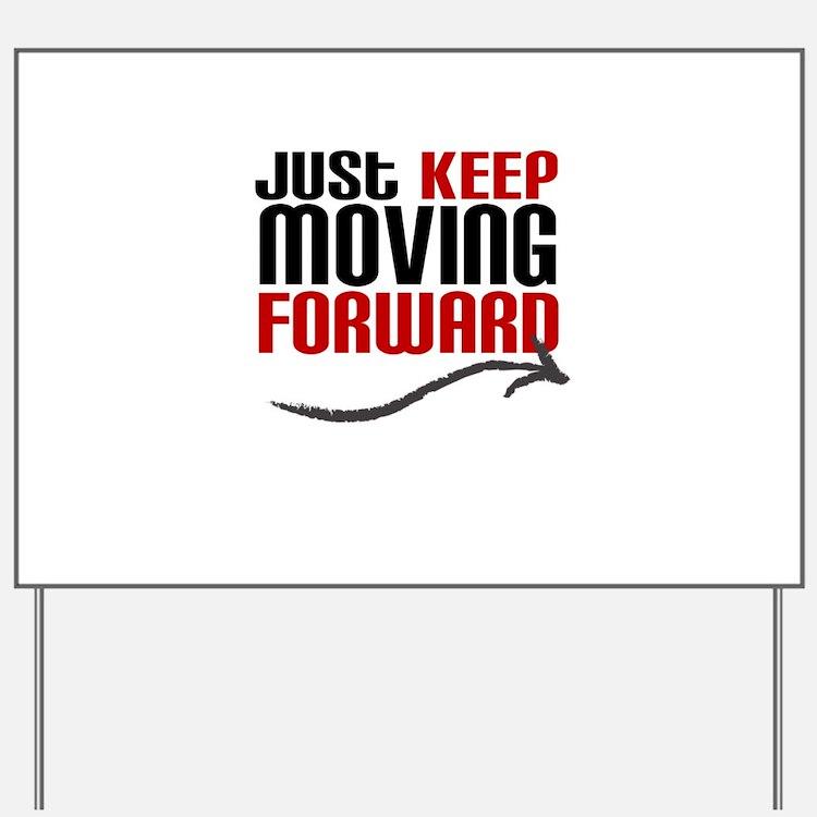 Just Keep Moving Forward Yard Sign
