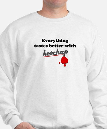 Tastes Better With Ketchup Sweatshirt