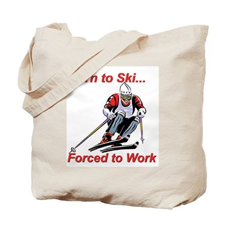 Born to Ski... Forced to Work Tote Bag