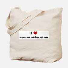 I Love my cat my cat does not Tote Bag