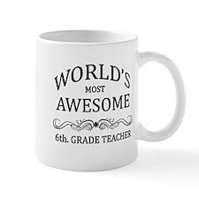 World's Most Awesome 6th. Grade Teacher Mug