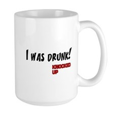 Knocked UP quote - I was Drunk Mug