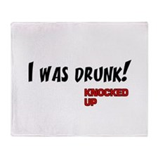 Knocked UP quote - I was Drunk Throw Blanket