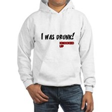 Knocked UP quote - I was Drunk Hoodie